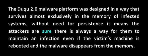 no need for persistence duqu 2.O even if machine rebooted or malware disappears from memory